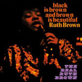 Ruth Brown: Black is Brown & Brown is Beautiful/The Real Ruth Brown