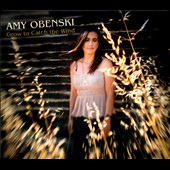 Amy Obenski: Grow to Catch the Wind [Digipak]