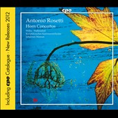 Antonio Rosetti: Horn Concertos / Willis, Wallendorf  [Includes 2012 CPO Catalogue]
