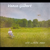Vance Gilbert: Old White Men [Digipak]