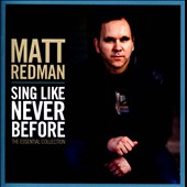 Matt Redman: Sing Like Never Before: The Essential Collection