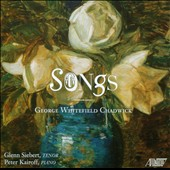 George Whitefield Chadwick: Songs / Glenn Siebert, tenor; Peter Kairoff, piano