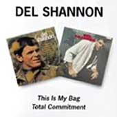 Del Shannon: This Is My Bag/Total Commitment