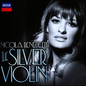 The Silver Violin - Music by Carlos Gardel, Korngold, John Williams, Howard Shores, Shostakovich / Nicola Benedetti, violin