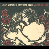 Jefferson Hamer/Anaïs Mitchell: Child Ballads [Digipak]