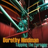 Dorothy Hindman: Tapping the Furnace / Craig Hultgren, Laura Gordy, Paul Bowman, Stuart Gerber