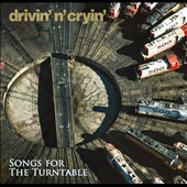 Drivin' n' Cryin': Songs For the Turntable [EP] *