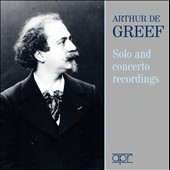 Arthur de Greef (1862-1940): Complete Solo and concerto recordings / Arthur de Greef, piano