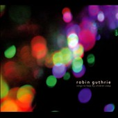 Robin Guthrie: Songs to Help My Children Sleep [EP] [Digipak]