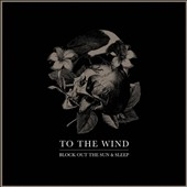 To the Wind: Block Out the Sun & Sleep [7/21]