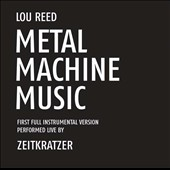 Zeitkratzer: Metal Machine Music: First Full Instrumental Version
