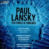 Paul Lansky (b.1944): Textures & Threads, music for percussion & piano / Svet Stoyanov, Gwendolyn Burgett, Ian Rosenbaum, Ayano Kataoka, percussionists; Thomas Rosenkranz, piano