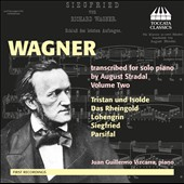 Wagner: Transcribed Solo Piano by August Stradel, Vol. 2 / Juan Guillermo Vizcarra, piano