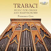 Giovanni Maria Trabaci (1575-1647): Music for Organ and Harpsichord / Francesco Cera, organ & harpsichord