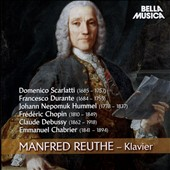 Keyboard Works of D. Scarlatti, F. Durante, J.N. Hummel, Chopin, Debussy & Chabrier / Manfred Reuthe, piano
