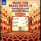 Music for Brass Septet, Vol. 2 - Instrumental suites from operas by Rameau, Blow, Purcell & Handel / Septura