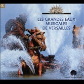 Les Grandes Eaux Musicales de Versailles - works by Rameau, Royer, Lully, Charpentier, Leclair, Campra / various artists