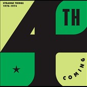 4th Coming: Strange Things: Complete Works 1970-1974