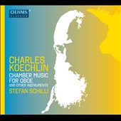 Charles Koechlin (1867-1950): Chamber Music for Oboe and other instruments / Stefan Schilli, oboe