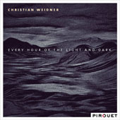 Christian Weidner: Every Hour of the Light and Dark