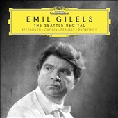 Emil Gilels: The Seattle Recital - Works by Beethoven, Chopin, Debussy, Prokofiev / Emil Gilels, piano
