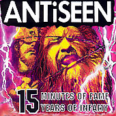 ANTiSEEN: 15 Minutes of Fame, 15 Years of Infamy