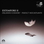 Extempore II / Orlando Consort, Perfect Houseplants
