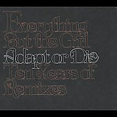 Everything But the Girl: Adapt or Die: Ten Years of Remixes