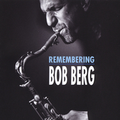 Bob Berg: Remembering