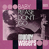 Muddy Waters: Baby Please Don't Go