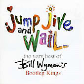 Bill Wyman's Bootleg Kings/Bill Wyman: Jump Jive & Wail: the Very Best of Bill Wyman's Bootleg Kings