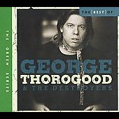 George Thorogood (Vocals/Guitar)/George Thorogood & the Destroyers: The Best of George Thorogood & the Destroyers: 10 Best Series [Capitol]