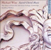Michael Wise: Sacred Choral Music / Choir of Gonville & Caius College