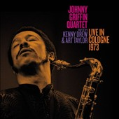 Johnny Griffin/Johnny Griffin Quartet/Kenny Drew/Art Taylor: Live in Cologne 1973
