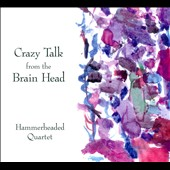 Hammerheaded Quartet: Crazy Talk From The Brain Head [Digipak]