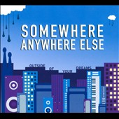 Somewhere Anywhere Else: Outside Of Your Dreams [Digipak]