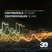 Centrediscs: 30 Years / A Canadian Music Sampler
