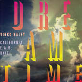 Baley: Dreamtime / California E.A.R. Unit