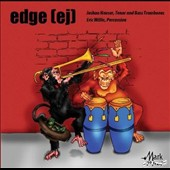 Edge (ej) Music for Trombone and Percussion by Doug Bristol, Aaron Dale, William Kraft, Perry Goldstein et al. / Joshua Hauser, trombone; Eric Willie, percussion
