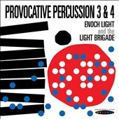 Enoch Light/Enoch Light & the Light Brigade: Provocative Percussion, Vols. 3 & 4 *