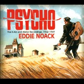 Eddie Noack: Psycho: The K-Ark & Allstar Recordings, 1962-1969 [Digipak] *