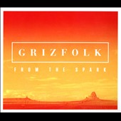 Grizfolk: From The Spark [EP] [Digipak]
