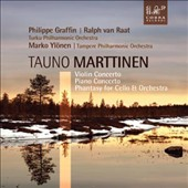 Tauno Marttinen (1912-2008): Violin Concerto; Piano Concerto; Phantasy for Cello & Orchestra / Phillippe Graffin, violin; Ralph van Raat, piano; Marko Ylönen, cello