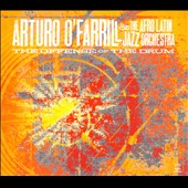 Arturo O'Farrill/Afro-Latin Jazz Orchestra: The  Offense of the Drum [Digipak]