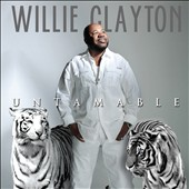 Willie Clayton: Untamable