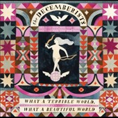 The Decemberists: What a Terrible World, What a Beautiful World [Bonus Tracks]