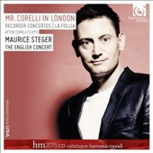 Corelli: Concertos, Op. 5, arr. for recorder & orchestra ('Mr. Corelli In London') / Maurice Steger, recorder; The English Concert; Cummings