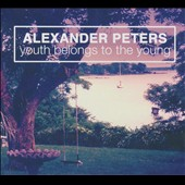 Alexander Peters: Youth Belongs to the Young [Digipak]