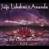 Jaya Lakshmi/Ananda (New Age): As the Lotus Blossoms: Live [4/14]
