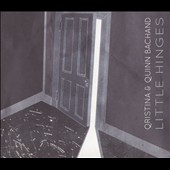 Quinn Bachand/Qristina Bachand: Little Hinges [Digipak]